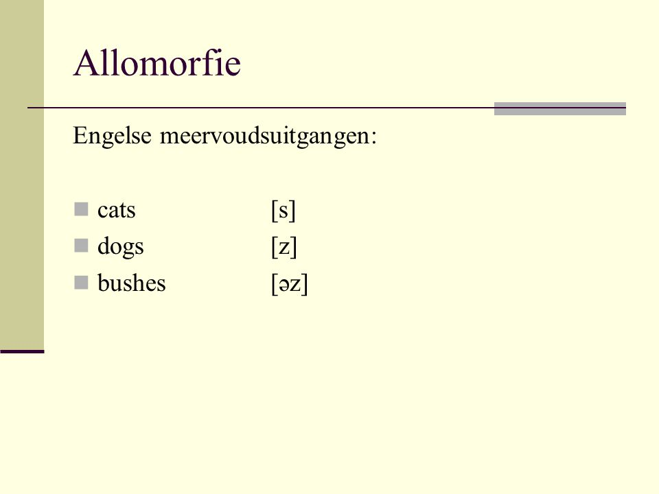 Allomorfie Engelse meervoudsuitgangen: cats [s] dogs [z] bushes [əz]